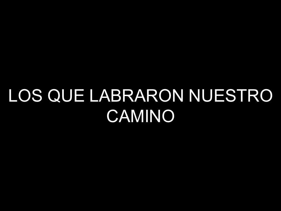 LOS QUE LABRARON NUESTRO CAMINO