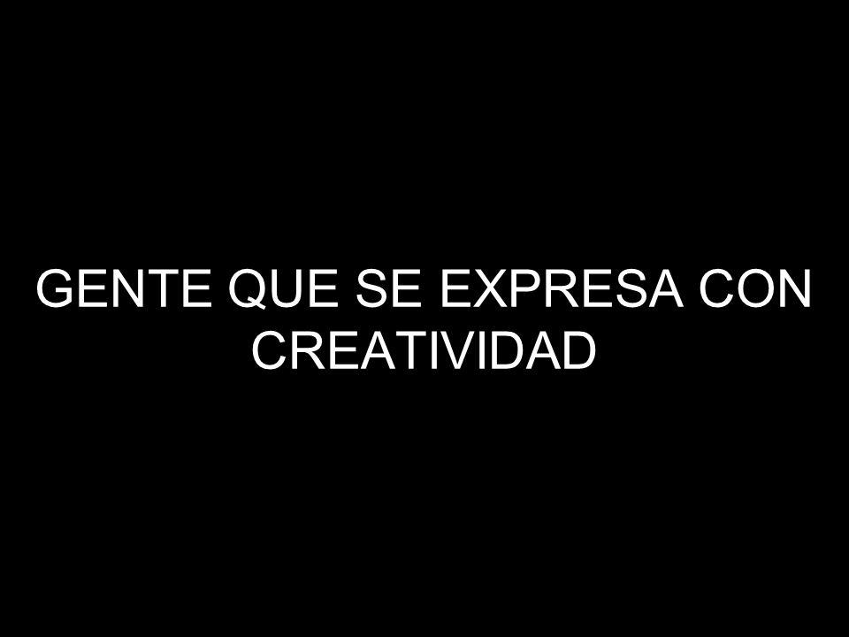 GENTE QUE SE EXPRESA CON CREATIVIDAD