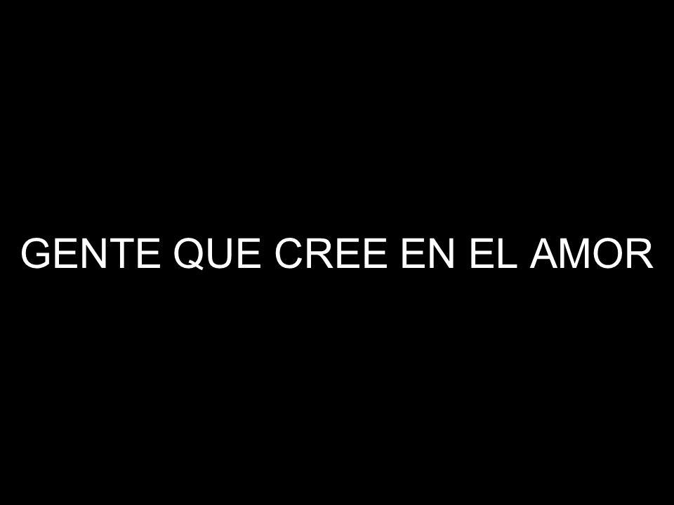 GENTE QUE CREE EN EL AMOR