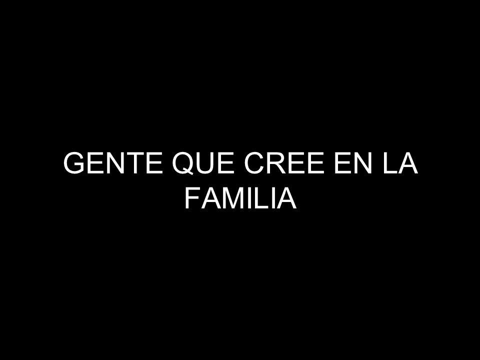 GENTE QUE CREE EN LA FAMILIA