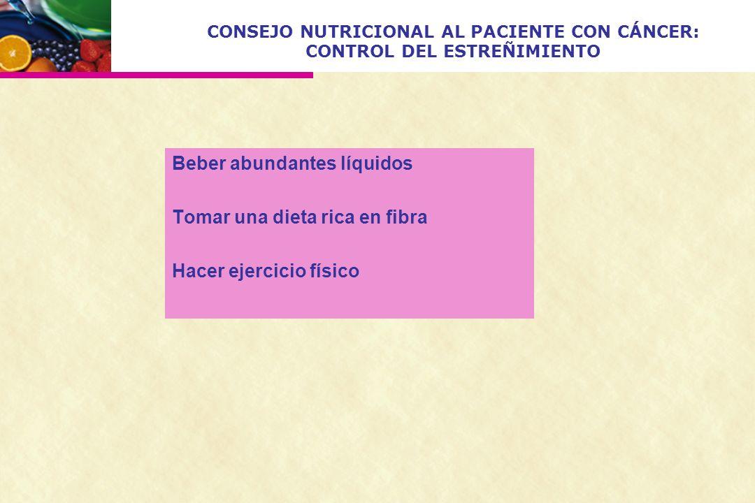 CONSEJO NUTRICIONAL AL PACIENTE CON CÁNCER: CONTROL DEL ESTREÑIMIENTO Beber abundantes líquidos Tomar una dieta rica en fibra Hacer ejercicio físico