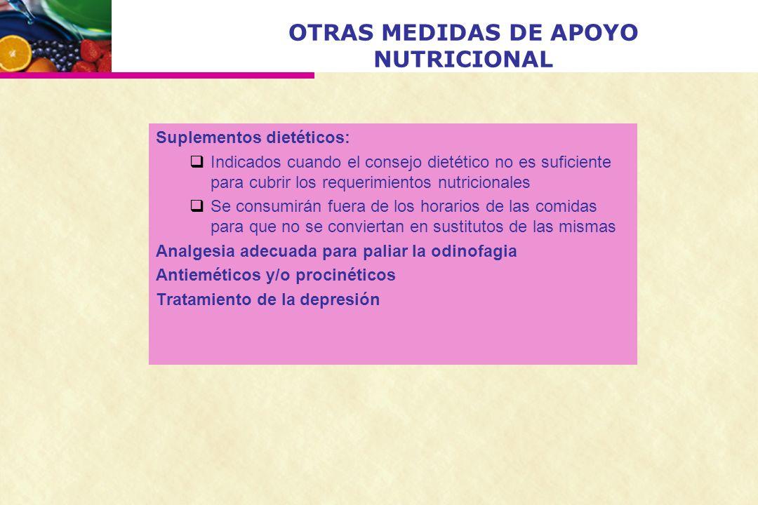 OTRAS MEDIDAS DE APOYO NUTRICIONAL Suplementos dietéticos: Indicados cuando el consejo dietético no es suficiente para cubrir los requerimientos nutri