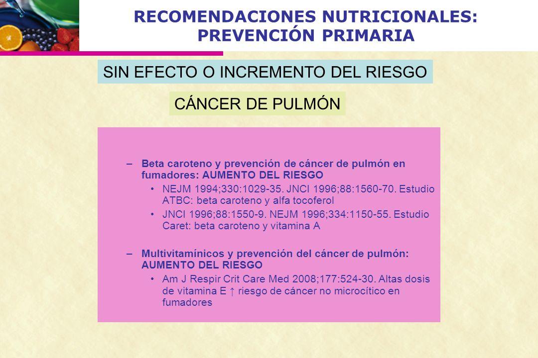 RECOMENDACIONES NUTRICIONALES: PREVENCIÓN PRIMARIA –Beta caroteno y prevención de cáncer de pulmón en fumadores: AUMENTO DEL RIESGO NEJM 1994;330:1029