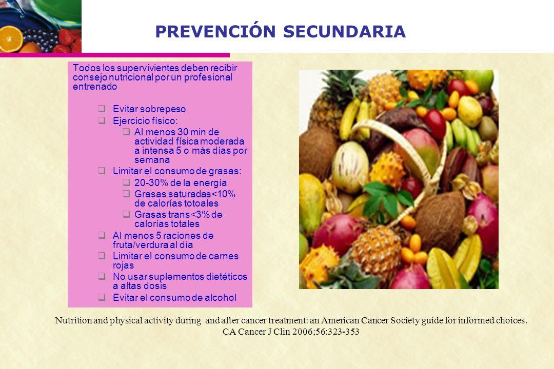 PREVENCIÓN SECUNDARIA Todos los supervivientes deben recibir consejo nutricional por un profesional entrenado Evitar sobrepeso Ejercicio físico: Al me