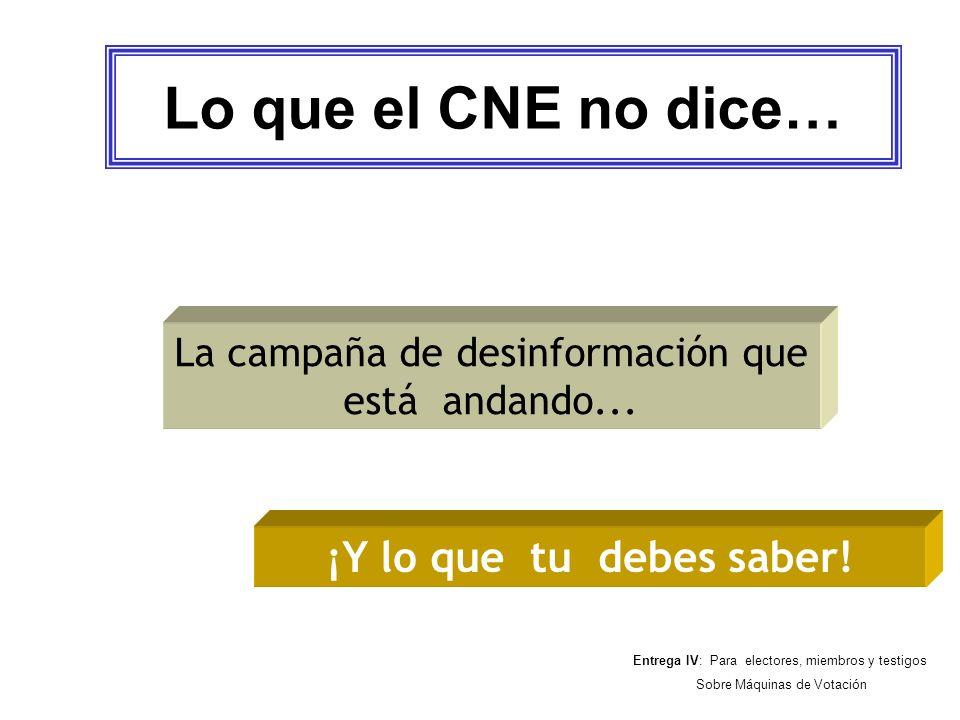 Lo que el CNE no dice… La campaña de desinformación que está andando... ¡Y lo que tu debes saber! Entrega IV: Para electores, miembros y testigos Sobr