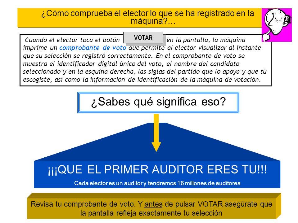 ¿Cómo comprueba el elector lo que se ha registrado en la máquina?… ¡¡¡QUE EL PRIMER AUDITOR ERES TU!!! Cada elector es un auditor y tendremos 16 millo