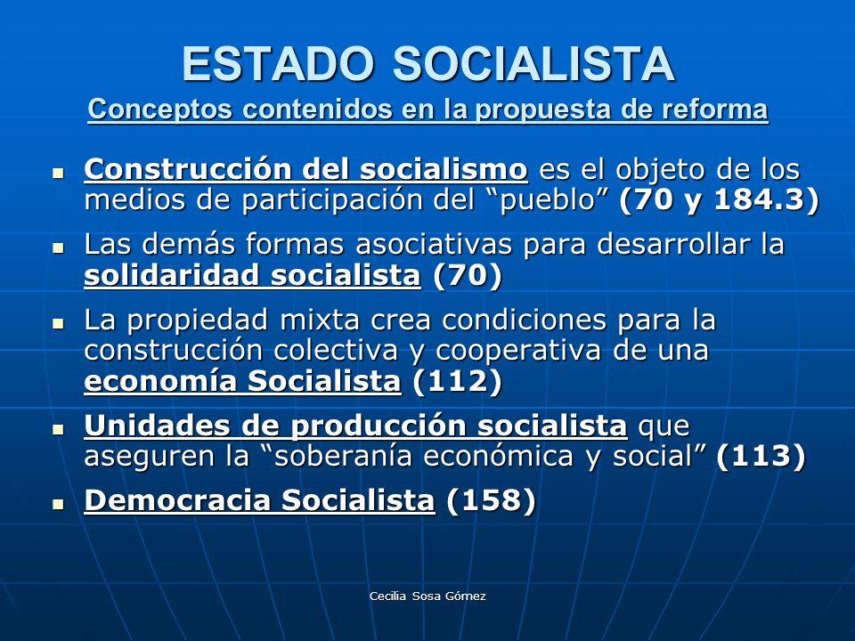 Cecilia Sosa Gómez ESTADO SOCIALISTA Conceptos contenidos en la propuesta de reforma Construcción del socialismo es el objeto de los medios de partici