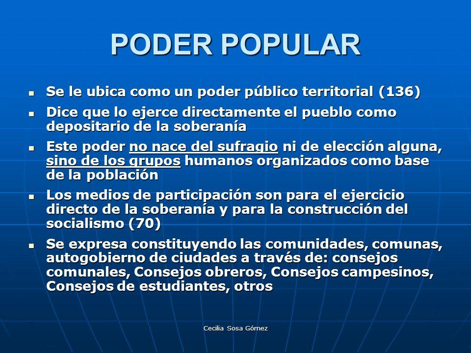 Cecilia Sosa Gómez PODER POPULAR Se le ubica como un poder público territorial (136) Se le ubica como un poder público territorial (136) Dice que lo e