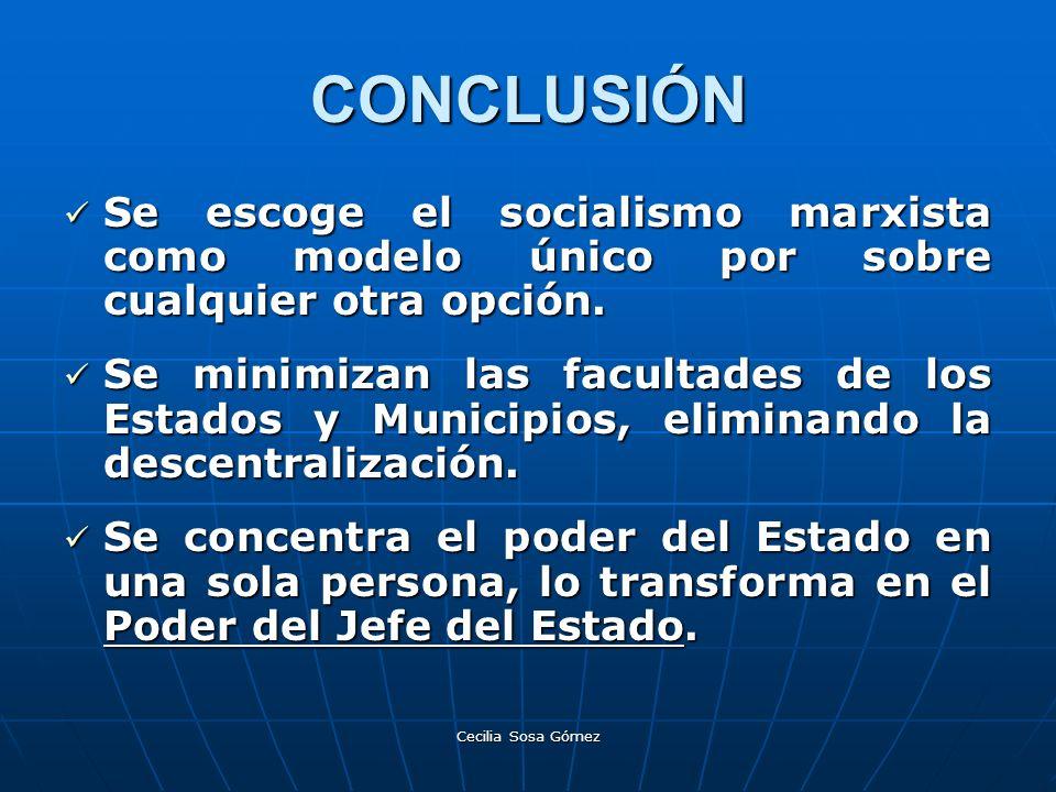 Cecilia Sosa Gómez CONCLUSIÓN Se escoge el socialismo marxista como modelo único por sobre cualquier otra opción. Se escoge el socialismo marxista com