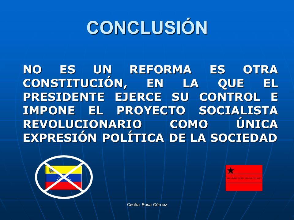 Cecilia Sosa Gómez CONCLUSIÓN NO ES UN REFORMA ES OTRA CONSTITUCIÓN, EN LA QUE EL PRESIDENTE EJERCE SU CONTROL E IMPONE EL PROYECTO SOCIALISTA REVOLUC