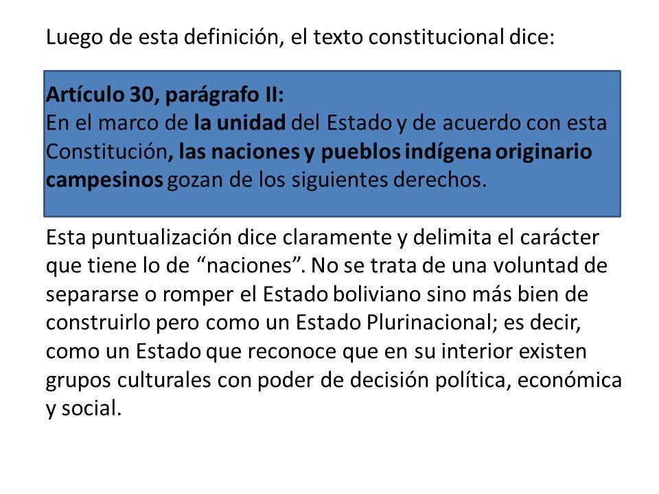 Los derechos de los pueblos indígenas empiezan con una definición: Artículo 30, parágrafo I: Es nación y pueblo indígena originario campesino toda la