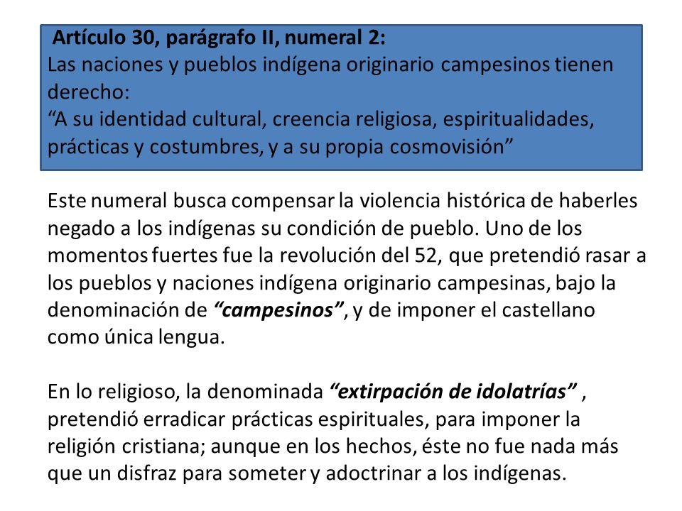 Artículo 30, parágrafo II, numeral 1: Las naciones y pueblos indígena originario campesinos tienen derecho: A existir libremente. El estado de esclavi