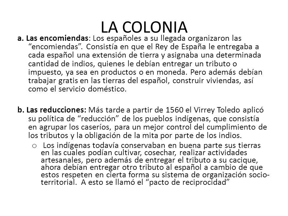 LA COLONIA a.Las encomiendas: Los españoles a su llegada organizaron las encomiendas.