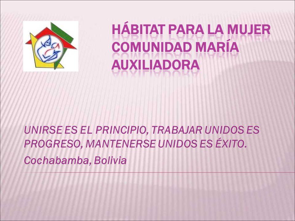 UNIRSE ES EL PRINCIPIO, TRABAJAR UNIDOS ES PROGRESO, MANTENERSE UNIDOS ES ÉXITO. Cochabamba, Bolivia