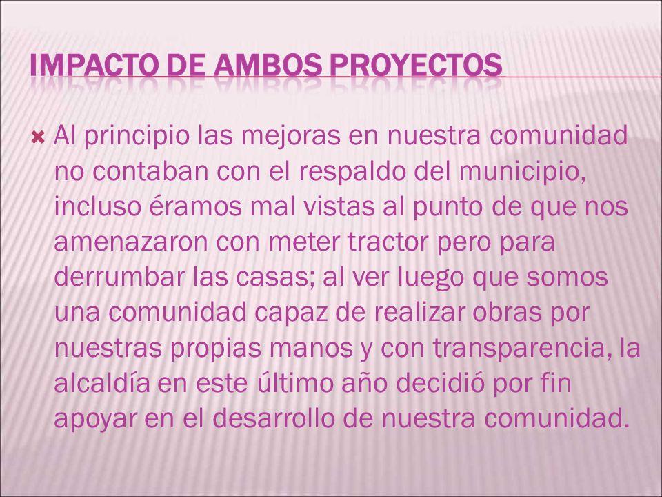 Al principio las mejoras en nuestra comunidad no contaban con el respaldo del municipio, incluso éramos mal vistas al punto de que nos amenazaron con