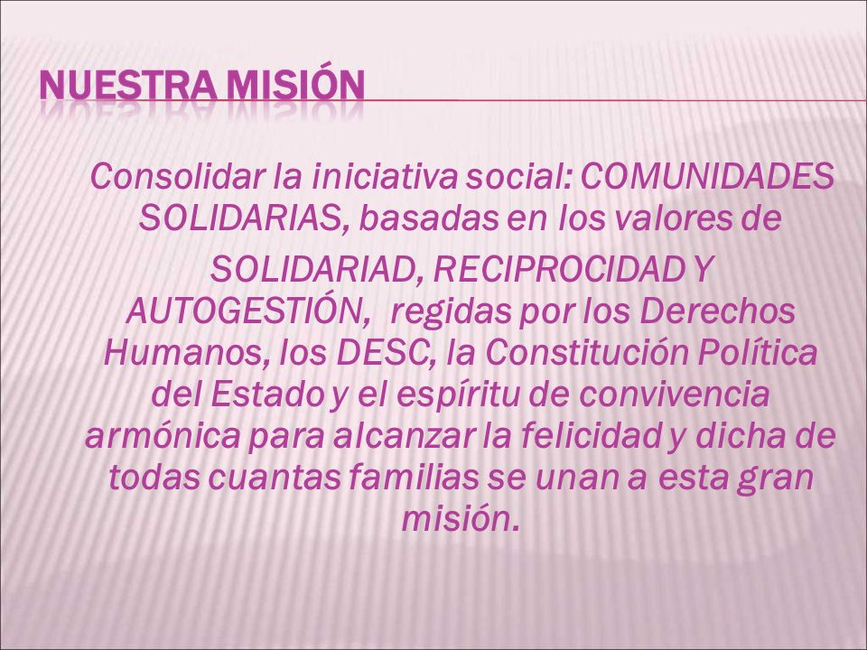 Consolidar la iniciativa social: COMUNIDADES SOLIDARIAS, basadas en los valores de SOLIDARIAD, RECIPROCIDAD Y AUTOGESTIÓN, regidas por los Derechos Hu