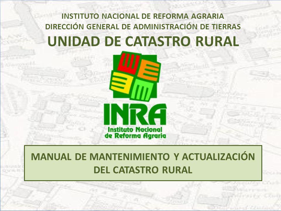 INSTITUTO NACIONAL DE REFORMA AGRARIA DIRECCIÓN GENERAL DE ADMINISTRACIÓN DE TIERRAS UNIDAD DE CATASTRO RURAL MANUAL DE MANTENIMIENTO Y ACTUALIZACIÓN DEL CATASTRO RURAL