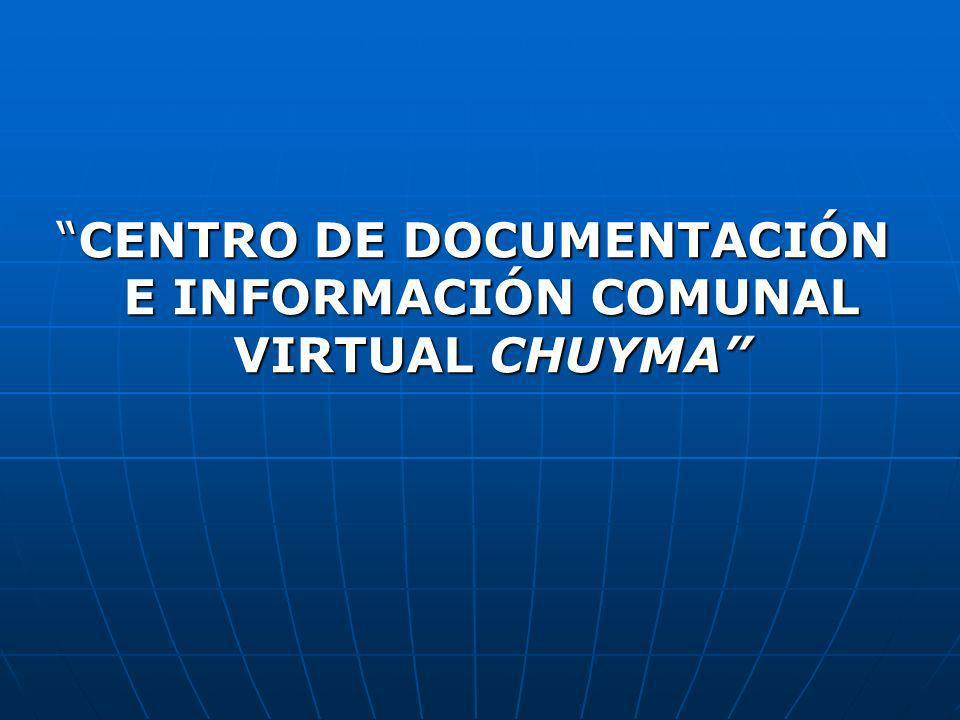 CENTRO DE DOCUMENTACIÓN E INFORMACIÓN COMUNAL VIRTUAL CHUYMACENTRO DE DOCUMENTACIÓN E INFORMACIÓN COMUNAL VIRTUAL CHUYMA