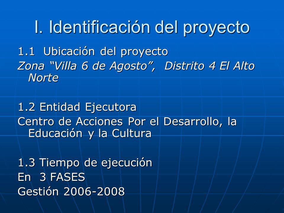 I. Identificación del proyecto 1.1 Ubicación del proyecto Zona Villa 6 de Agosto, Distrito 4 El Alto Norte 1.2 Entidad Ejecutora Centro de Acciones Po