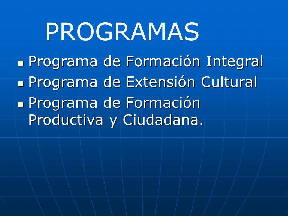 Programa de Formación Integral Programa de Formación Integral Programa de Extensión Cultural Programa de Extensión Cultural Programa de Formación Productiva y Ciudadana.