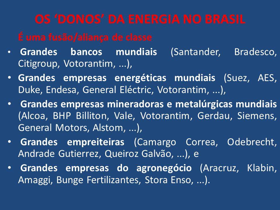 OS DONOS DA ENERGIA NO BRASIL É uma fusão/aliança de classe Grandes bancos mundiais (Santander, Bradesco, Citigroup, Votorantim,...), Grandes empresas
