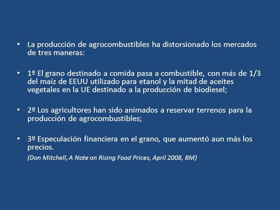 La producción de agrocombustibles ha distorsionado los mercados de tres maneras: 1º El grano destinado a comida pasa a combustible, con más de 1/3 del