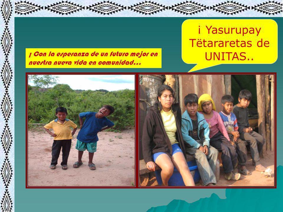 ¡ Yasurupay Tёtararetas de UNITAS.. ¡ Con la esperanza de un futuro mejor en nuestra nueva vida en comunidad…