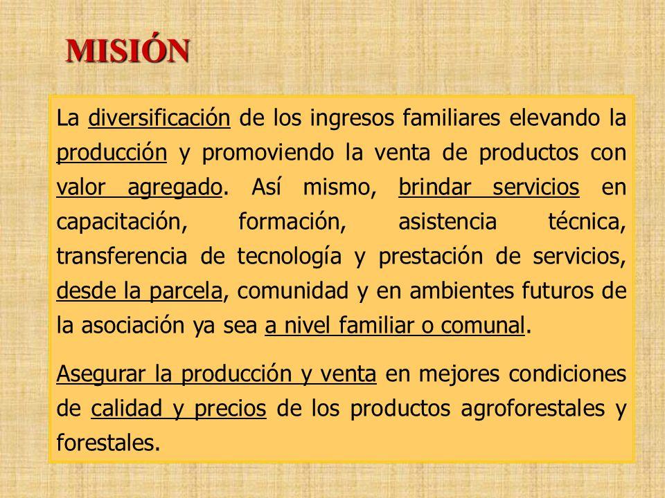 La diversificación de los ingresos familiares elevando la producción y promoviendo la venta de productos con valor agregado. Así mismo, brindar servic