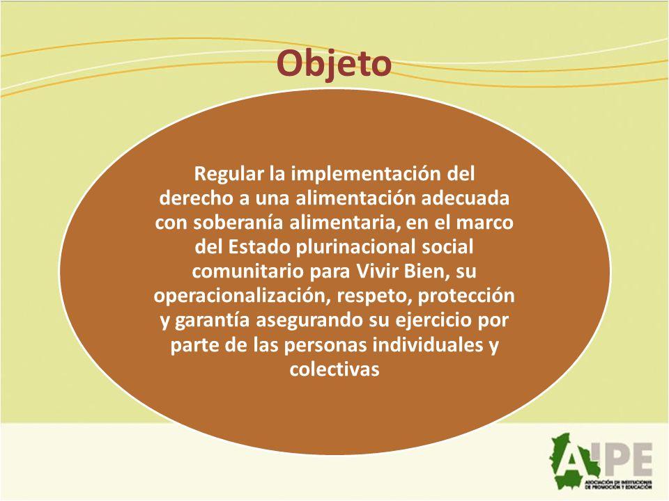 Objeto Regular la implementación del derecho a una alimentación adecuada con soberanía alimentaria, en el marco del Estado plurinacional social comuni