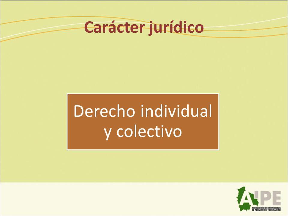 Carácter jurídico Derecho individual y colectivo