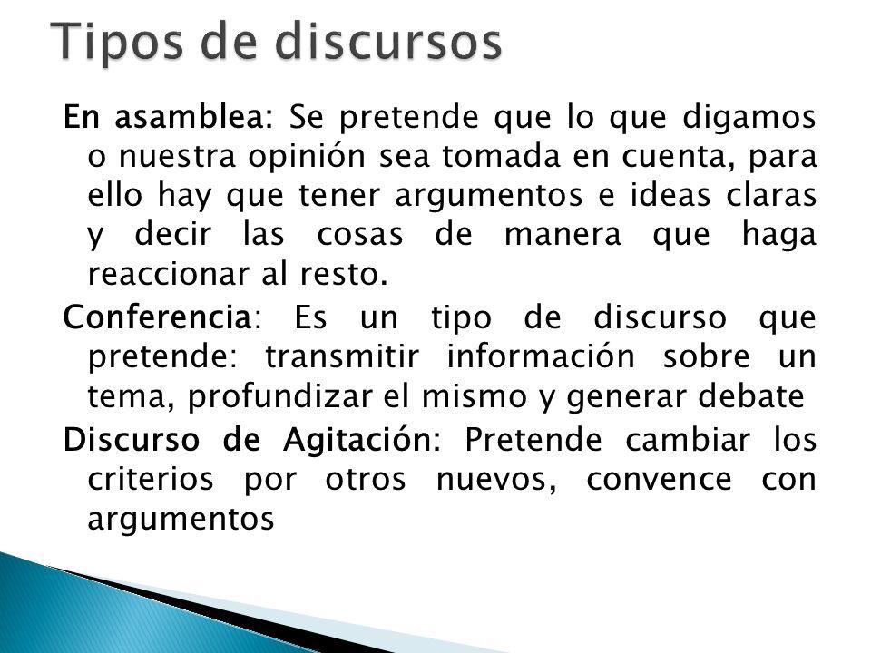 En asamblea: Se pretende que lo que digamos o nuestra opinión sea tomada en cuenta, para ello hay que tener argumentos e ideas claras y decir las cosa