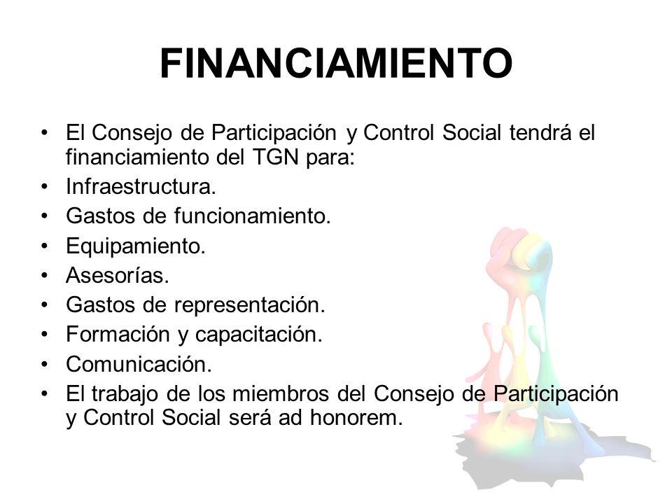 FINANCIAMIENTO El Consejo de Participación y Control Social tendrá el financiamiento del TGN para: Infraestructura. Gastos de funcionamiento. Equipami