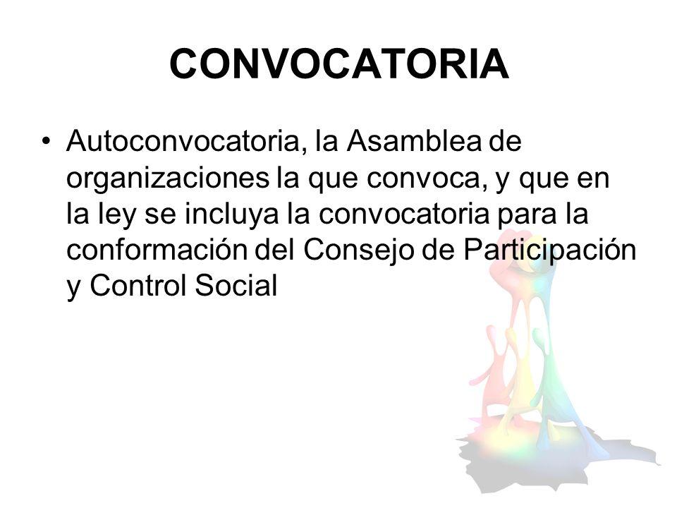 CONVOCATORIA Autoconvocatoria, la Asamblea de organizaciones la que convoca, y que en la ley se incluya la convocatoria para la conformación del Conse