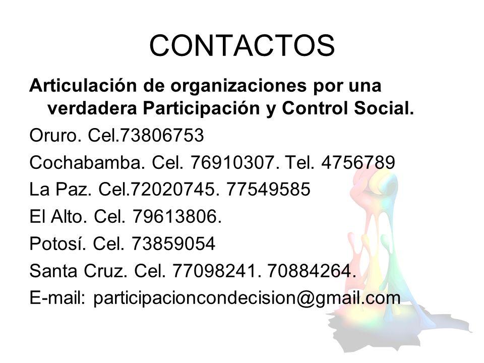 CONTACTOS Articulación de organizaciones por una verdadera Participación y Control Social. Oruro. Cel.73806753 Cochabamba. Cel. 76910307. Tel. 4756789