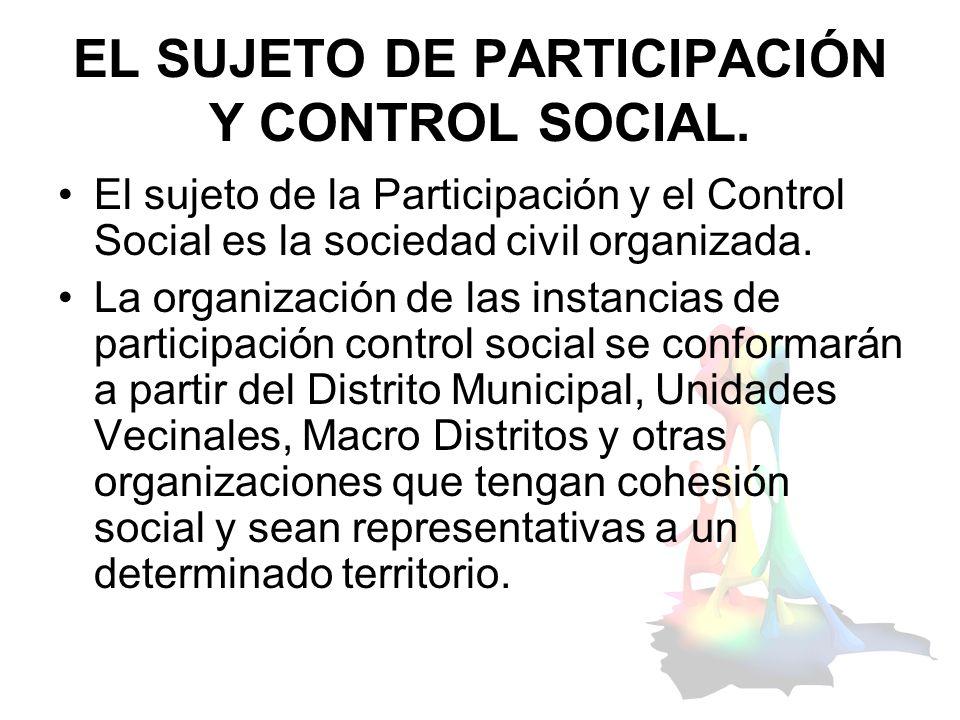 EL SUJETO DE PARTICIPACIÓN Y CONTROL SOCIAL. El sujeto de la Participación y el Control Social es la sociedad civil organizada. La organización de las