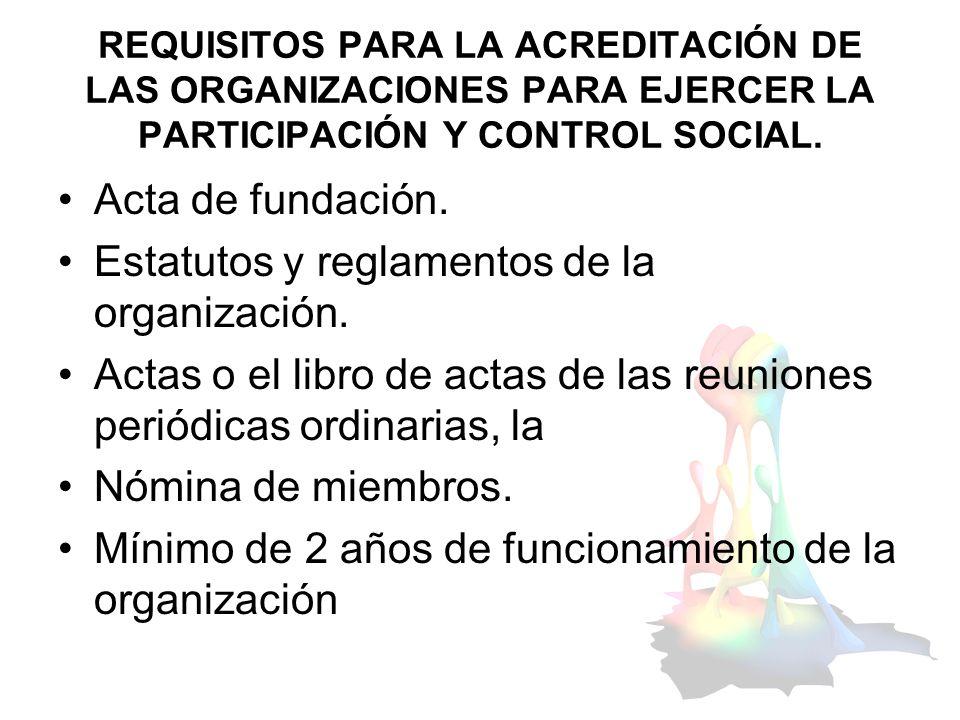 REQUISITOS PARA LA ACREDITACIÓN DE LAS ORGANIZACIONES PARA EJERCER LA PARTICIPACIÓN Y CONTROL SOCIAL. Acta de fundación. Estatutos y reglamentos de la