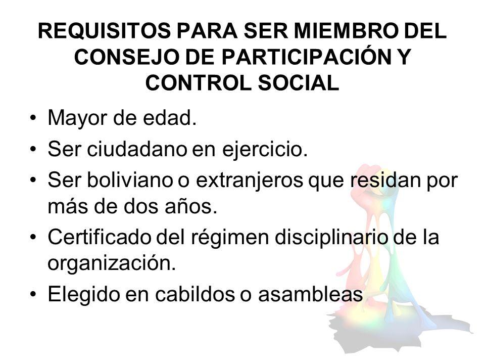 REQUISITOS PARA SER MIEMBRO DEL CONSEJO DE PARTICIPACIÓN Y CONTROL SOCIAL Mayor de edad. Ser ciudadano en ejercicio. Ser boliviano o extranjeros que r