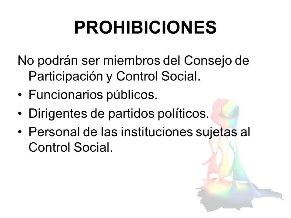 PROHIBICIONES No podrán ser miembros del Consejo de Participación y Control Social. Funcionarios públicos. Dirigentes de partidos políticos. Personal