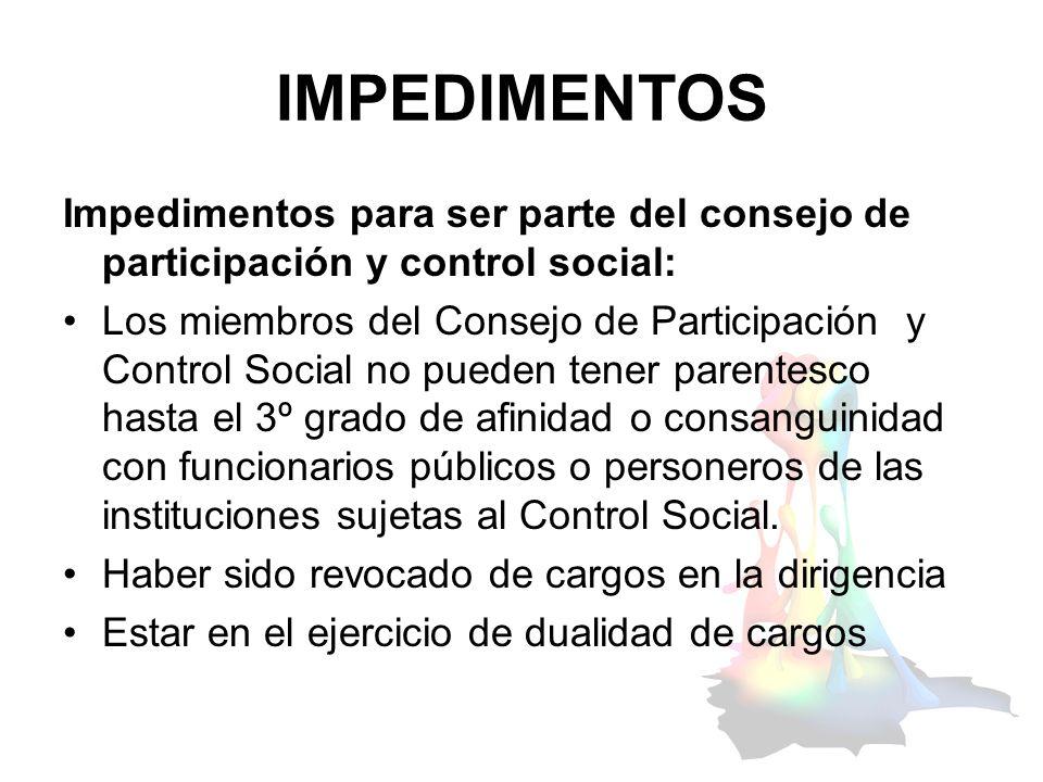 IMPEDIMENTOS Impedimentos para ser parte del consejo de participación y control social: Los miembros del Consejo de Participación y Control Social no