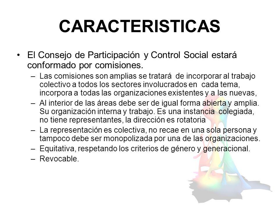 CARACTERISTICAS El Consejo de Participación y Control Social estará conformado por comisiones. –Las comisiones son amplias se tratará de incorporar al