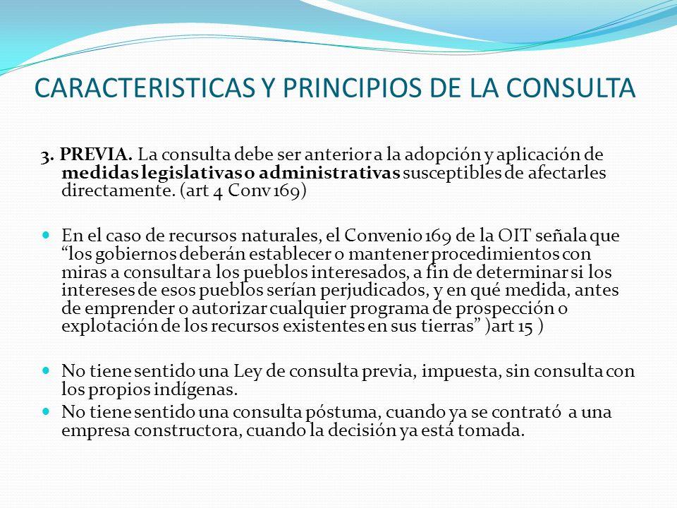CARACTERISTICAS Y PRINCIPIOS DE LA CONSULTA 3. PREVIA. La consulta debe ser anterior a la adopción y aplicación de medidas legislativas o administrati