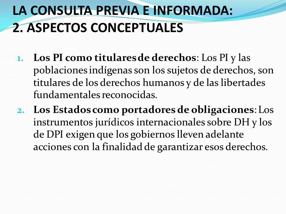 LA CONSULTA PREVIA E INFORMADA: 2. ASPECTOS CONCEPTUALES 1. Los PI como titulares de derechos: Los PI y las poblaciones indígenas son los sujetos de d