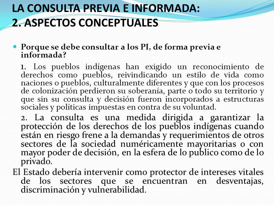 LA CONSULTA PREVIA E INFORMADA: 2. ASPECTOS CONCEPTUALES Porque se debe consultar a los PI, de forma previa e informada? 1. Los pueblos indígenas han