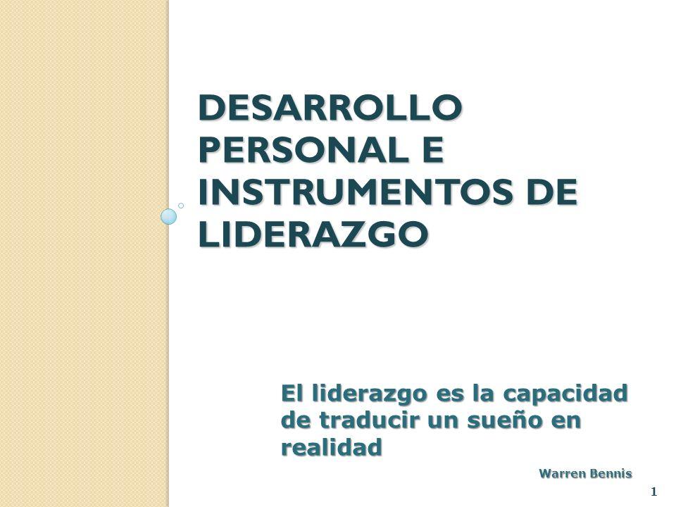 DESARROLLO PERSONAL E INSTRUMENTOS DE LIDERAZGO 1 El liderazgo es la capacidad de traducir un sueño en realidad Warren Bennis