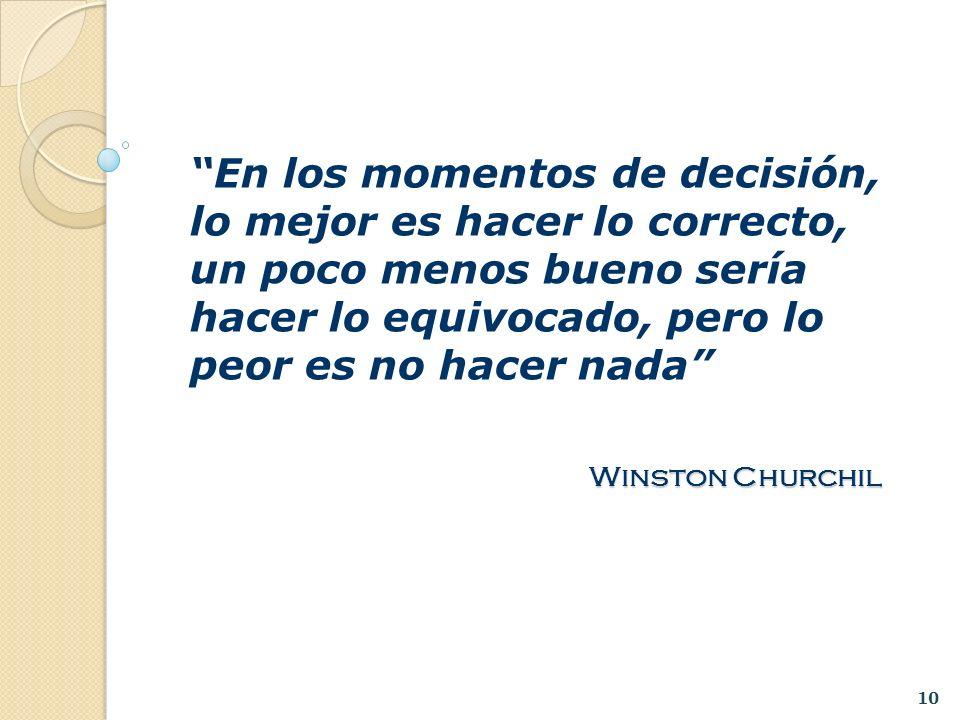 10 En los momentos de decisión, lo mejor es hacer lo correcto, un poco menos bueno sería hacer lo equivocado, pero lo peor es no hacer nada Winston Ch