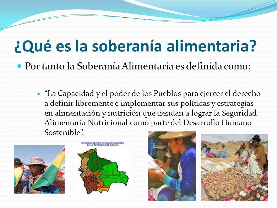 ¿Qué es la soberanía alimentaria? Por tanto la Soberanía Alimentaria es definida como: La Capacidad y el poder de los Pueblos para ejercer el derecho