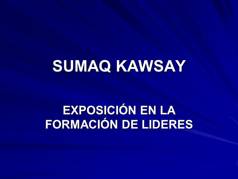 SUMAQ KAWSAY EXPOSICIÓN EN LA FORMACIÓN DE LIDERES
