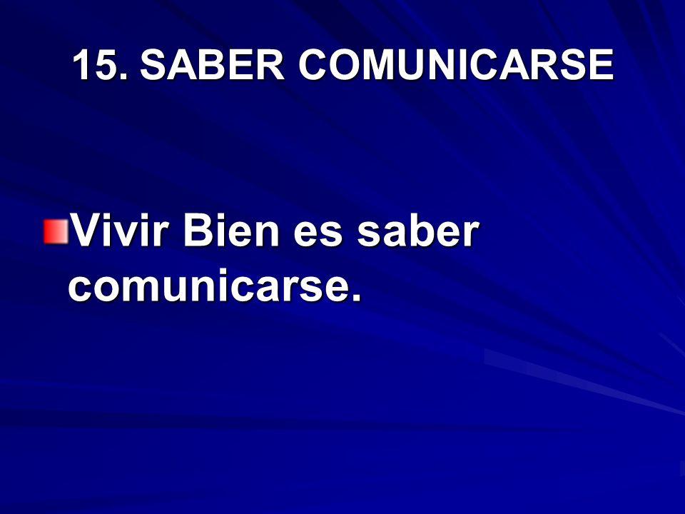 15.SABER COMUNICARSE Vivir Bien es saber comunicarse.
