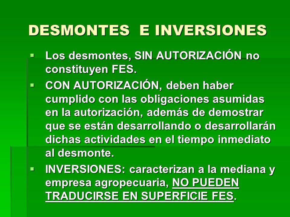 DESMONTES E INVERSIONES Los desmontes, SIN AUTORIZACIÓN no constituyen FES. Los desmontes, SIN AUTORIZACIÓN no constituyen FES. CON AUTORIZACIÓN, debe