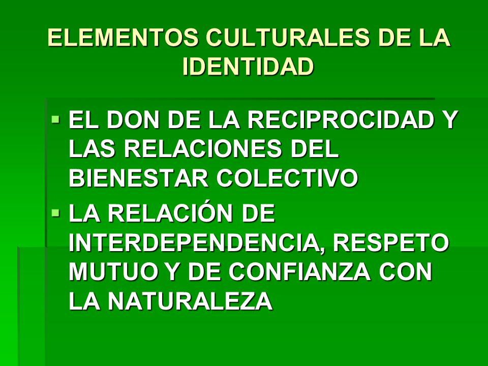 ELEMENTOS CULTURALES DE LA IDENTIDAD EL DON DE LA RECIPROCIDAD Y LAS RELACIONES DEL BIENESTAR COLECTIVO EL DON DE LA RECIPROCIDAD Y LAS RELACIONES DEL